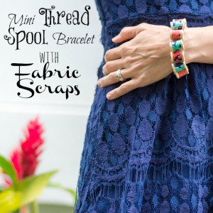 Mini Thread Spool Bracelet Tutorial (A Fabric Scrap Project!)