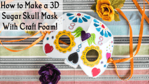 How to Make a 3D Sugar Skull Mask from Craft Foam Tutorial is Live!