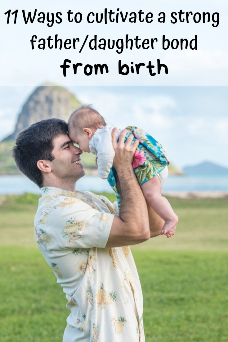 11 ways to cultivate a strong father/daughter bond from birth