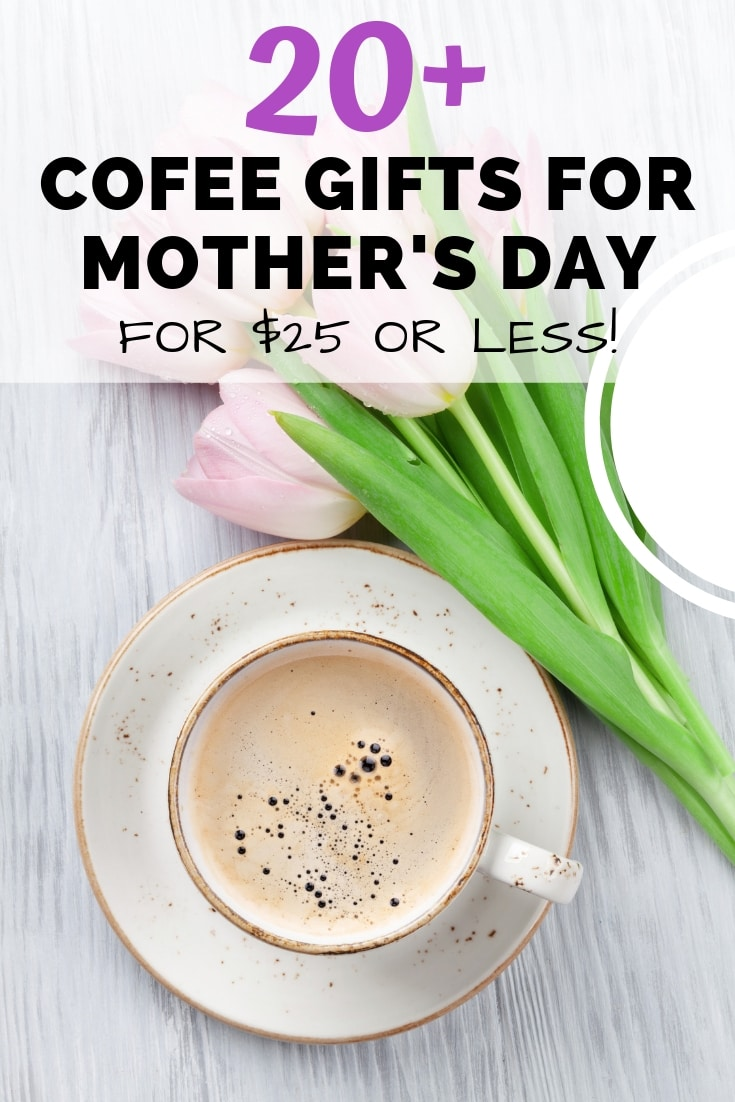 20+ coffee gifts for Mother's Day - and they're all $25 of less!