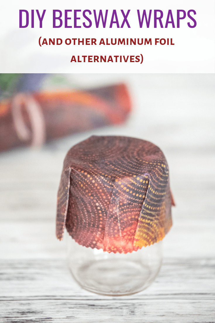 DIY beeswax wraps tutorial and other aluminum foil alternatives