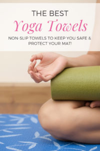 The best yoga towels - non-slip towels to keep you safe and protect your mat!