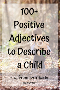 100+ Positive Adjectives to Describe a Child - plus a free printable poster of positive adjectives!